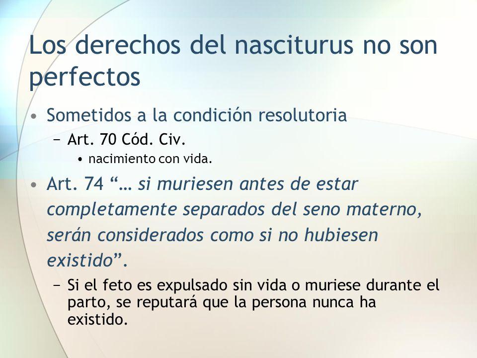 """Los derechos del nasciturus no son perfectos Sometidos a la condición resolutoria −Art. 70 Cód. Civ. nacimiento con vida. Art. 74 """"… si muriesen antes"""