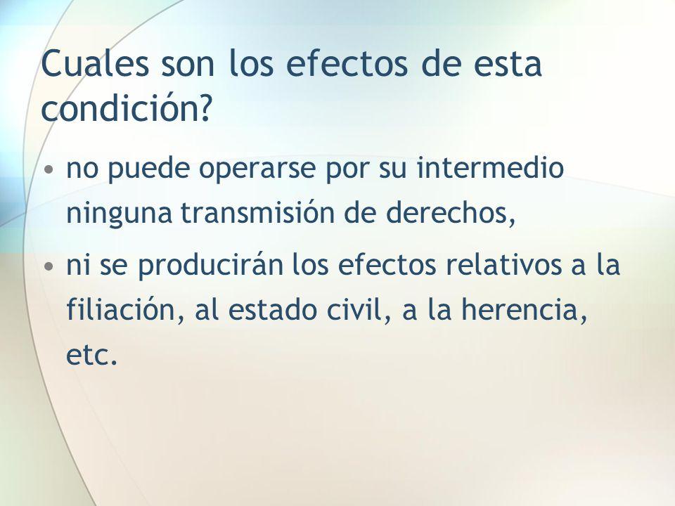 Cuales son los efectos de esta condición? no puede operarse por su intermedio ninguna transmisión de derechos, ni se producirán los efectos relativos