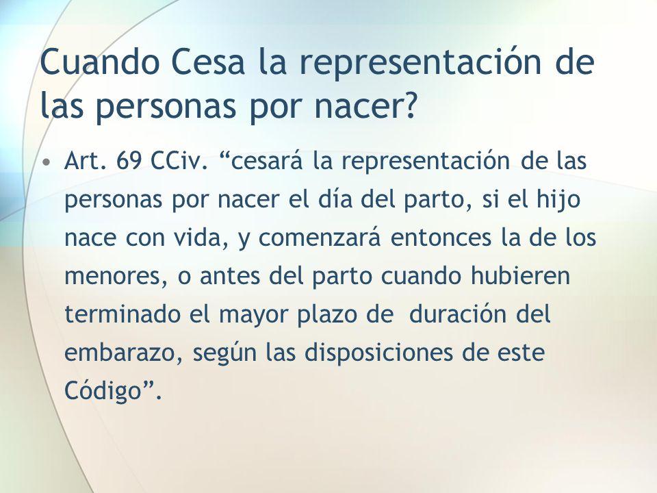 """Cuando Cesa la representación de las personas por nacer? Art. 69 CCiv. """"cesará la representación de las personas por nacer el día del parto, si el hij"""