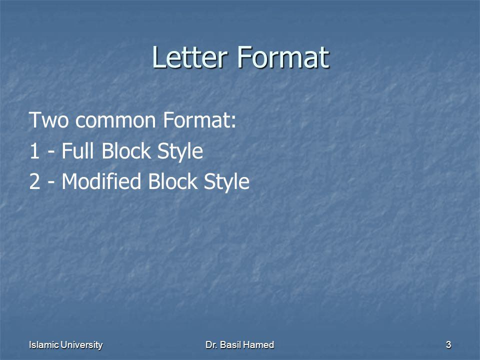 Islamic UniversityDr. Basil Hamed3 Letter Format Two common Format: 1 - Full Block Style 2 - Modified Block Style