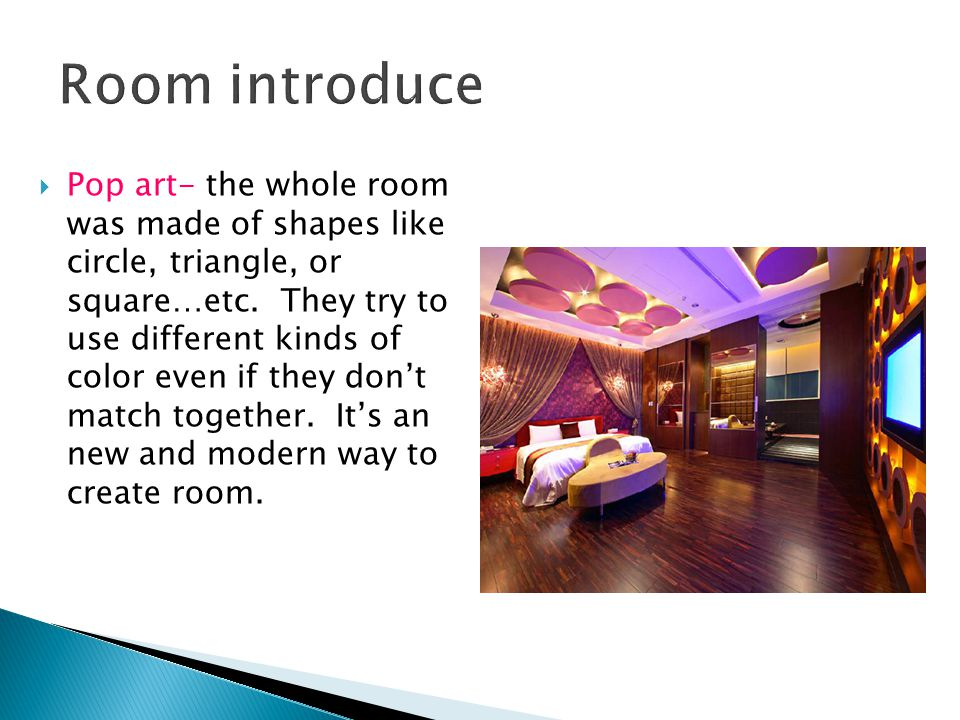  Pop art- the whole room was made of shapes like circle, triangle, or square…etc.