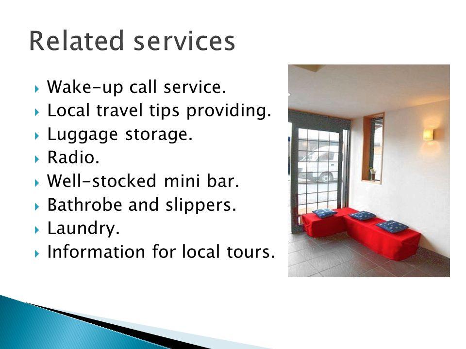  Wake-up call service.  Local travel tips providing.