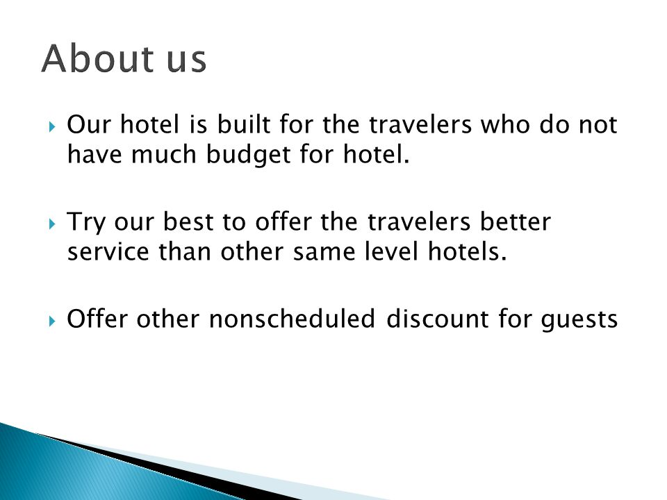  Our hotel is built for the travelers who do not have much budget for hotel.