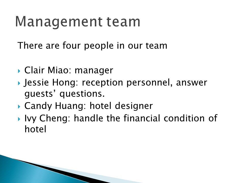 There are four people in our team  Clair Miao: manager  Jessie Hong: reception personnel, answer guests' questions.
