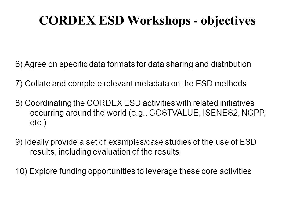 ESD Workshop 2 30 th July to 1 st Aug 2014 - Buenos Aires, Argentina -22 invited participants (6 continents) -Further planning / start on inter-comparison -http://www-atmo.at.fcen.uba.ar/cordex/http://www-atmo.at.fcen.uba.ar/cordex/ To be updated
