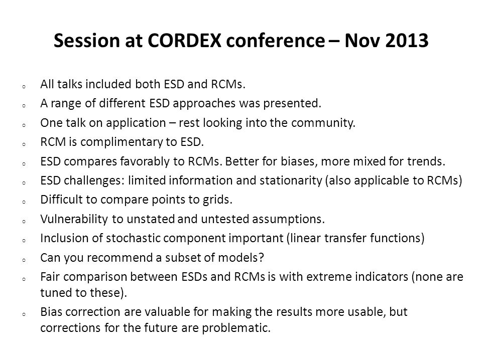 Session at CORDEX conference – Nov 2013 o All talks included both ESD and RCMs.