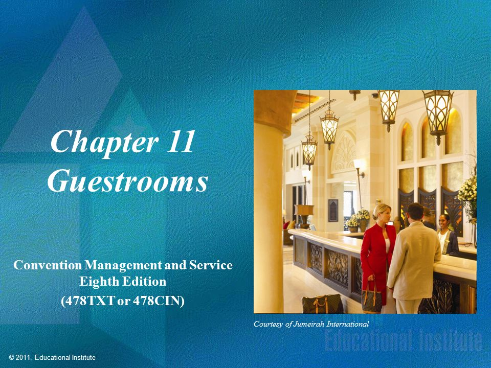© 2011, Educational Institute Chapter 11 Guestrooms Convention Management and Service Eighth Edition (478TXT or 478CIN) Courtesy of Jumeirah International