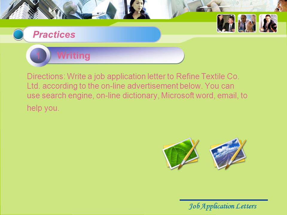 Job Application Letters Directions: Write a job application letter to Refine Textile Co.