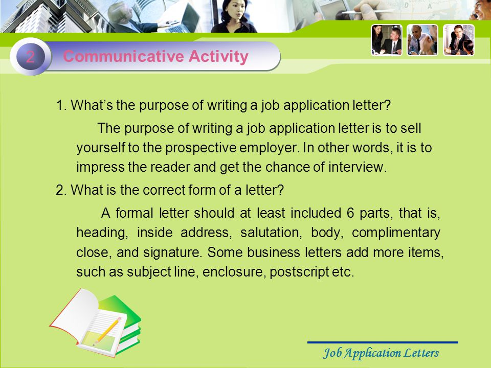 Job Application Letters The format of business letters  Heading  Inside Address  Salutation  Body  Complimentary Close  Signature  Enclosure Body, the most important part of the letter, conveys the central ideas, expresses the writer's suggestions, requests and wishes.