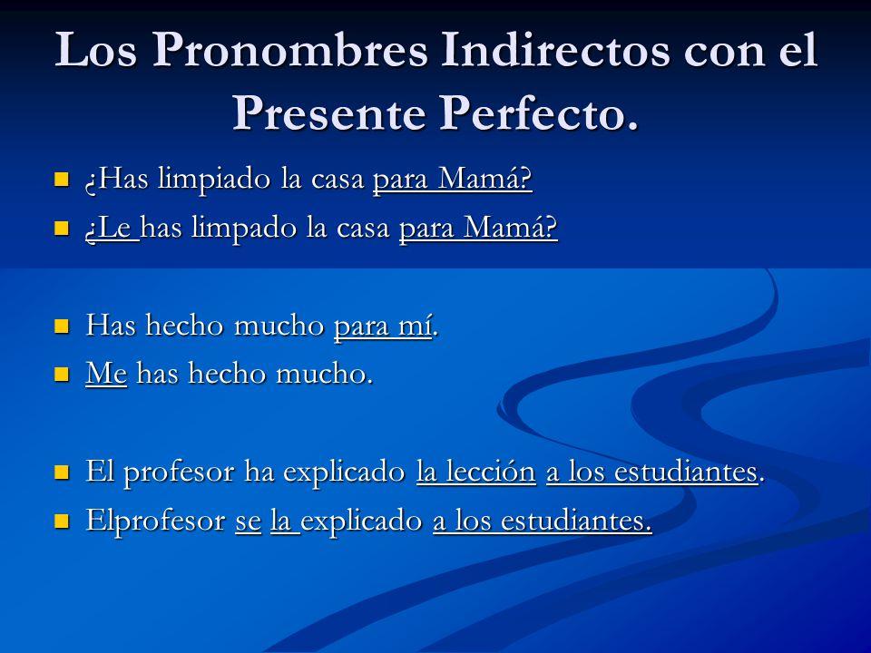 Los Pronombres Indirectos con el Presente Perfecto.