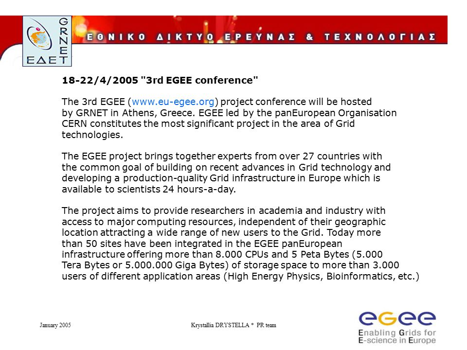 January 2005Krystallia DRYSTELLA * PR team 18-22/4/2005 3rd EGEE conference The 3rd EGEE (www.eu-egee.org) project conference will be hosted by GRNET in Athens, Greece.