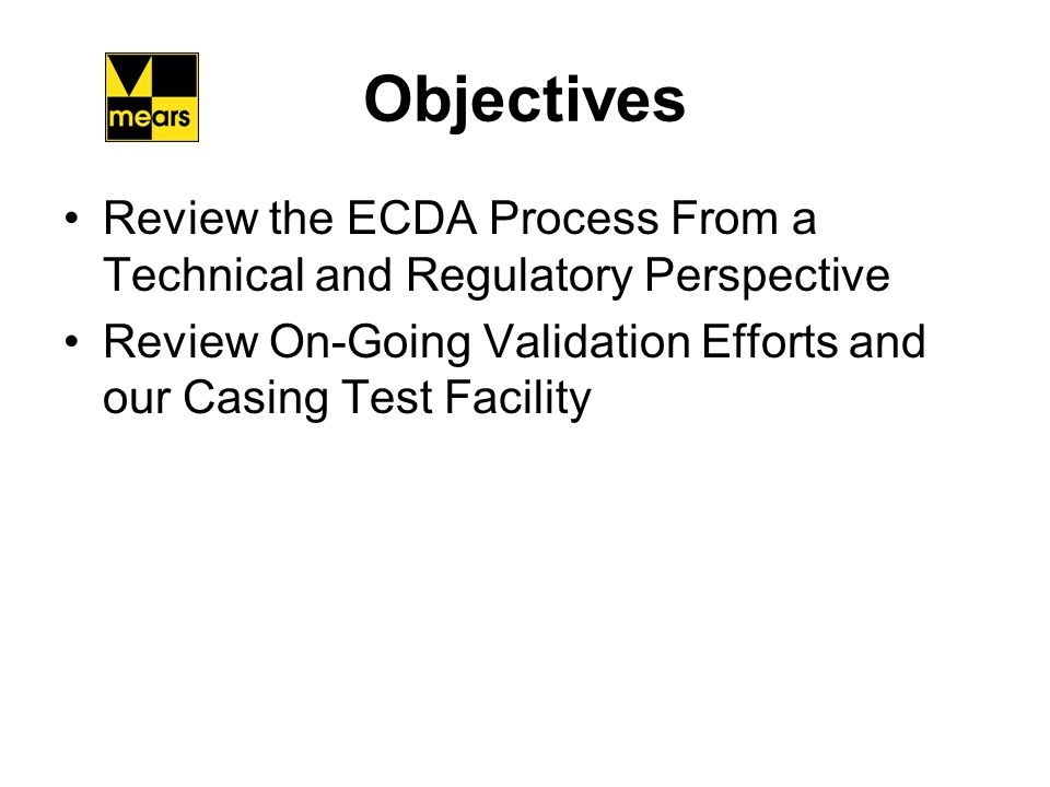Technical Basis of the ECDA Process for Cased Pipelines Fundamentally the ECDA process seeks to determine if a corrosive situation potentially exists in the casing.