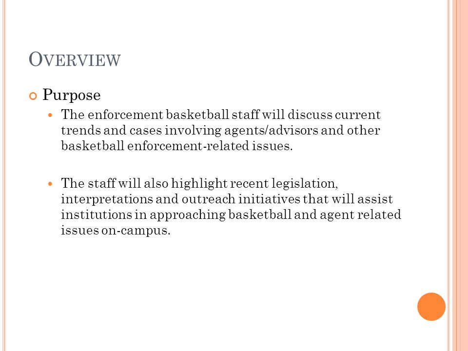 O VERVIEW Purpose The enforcement basketball staff will discuss current trends and cases involving agents/advisors and other basketball enforcement-related issues.