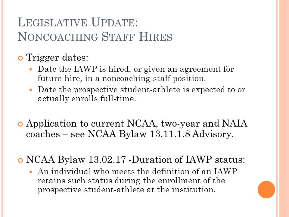 L EGISLATIVE U PDATE : N ONCOACHING S TAFF H IRES Trigger dates: Date the IAWP is hired, or given an agreement for future hire, in a noncoaching staff position.