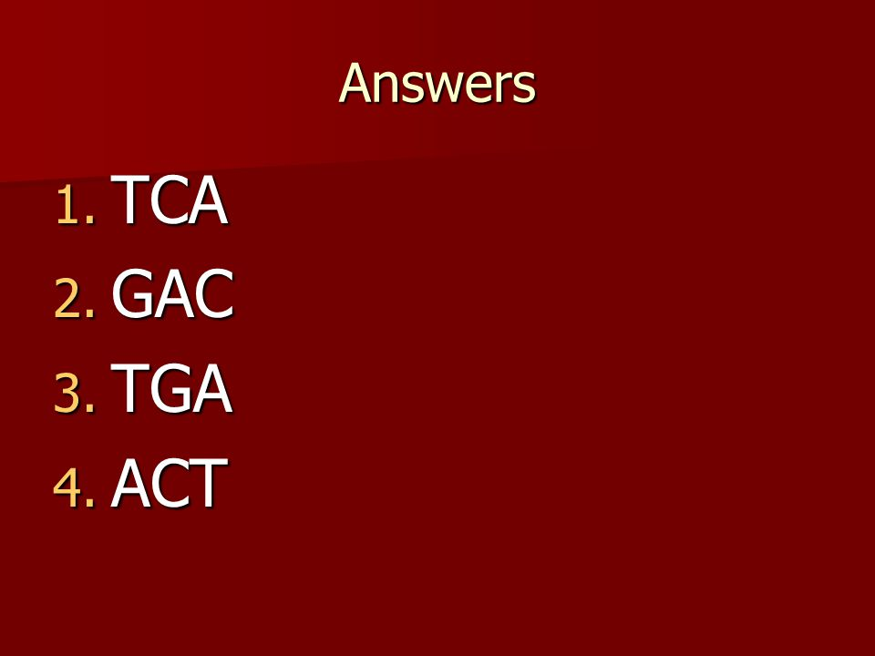 Complimentary RNA and DNA? 1. AGT 2. CTA 3. GAT 4. CGT