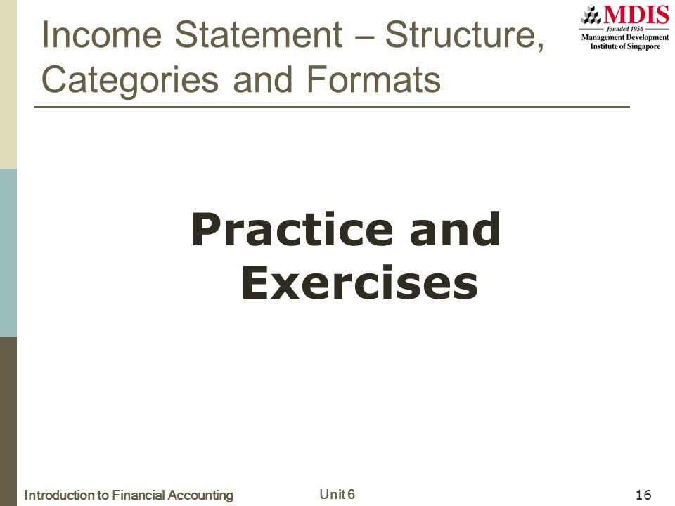Introduction to Financial Accounting Unit 6 16 Practice and Exercises Income Statement – Structure, Categories and Formats