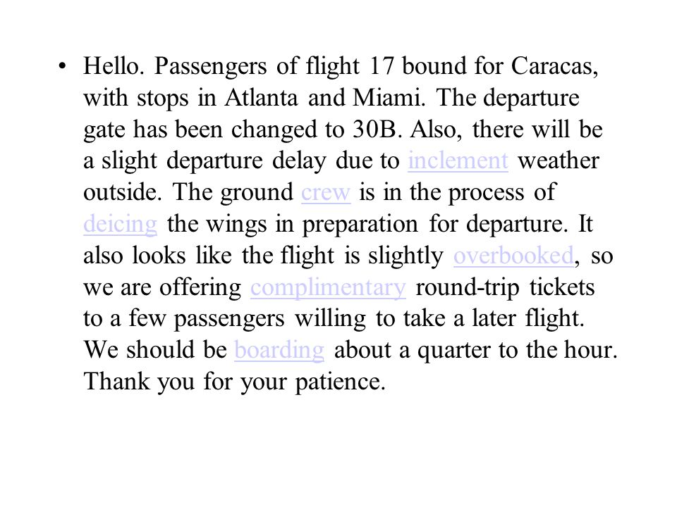 Hello. Passengers of flight 17 (1) _______for Caracas, with stops in Atlanta and Miami.