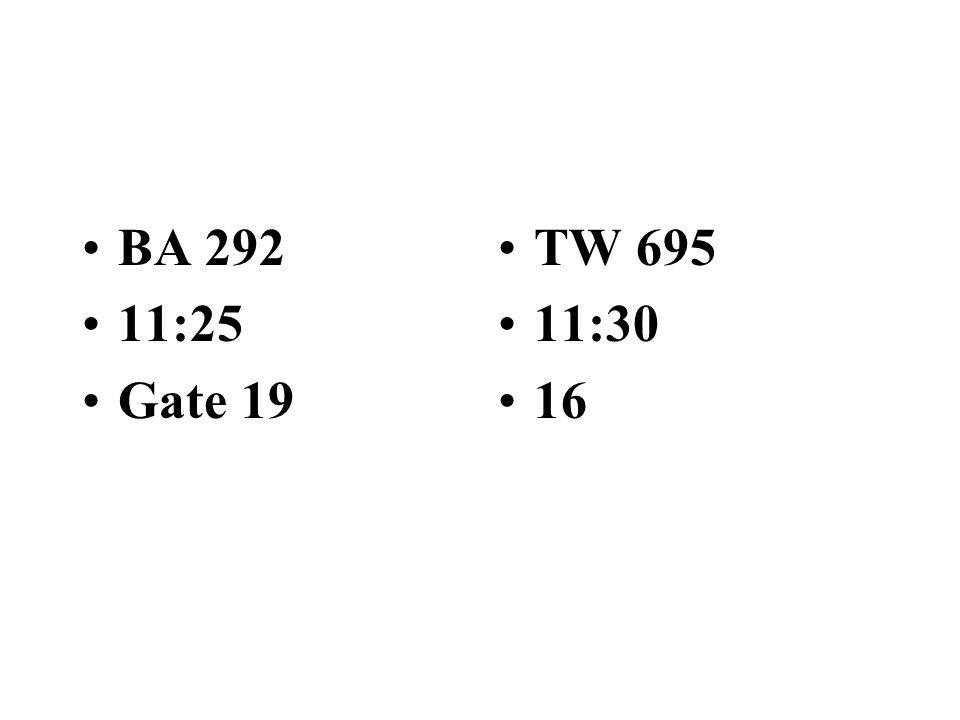 1. BA 912 11:20 Gate 17 2. BA877 11:20 Gate 14