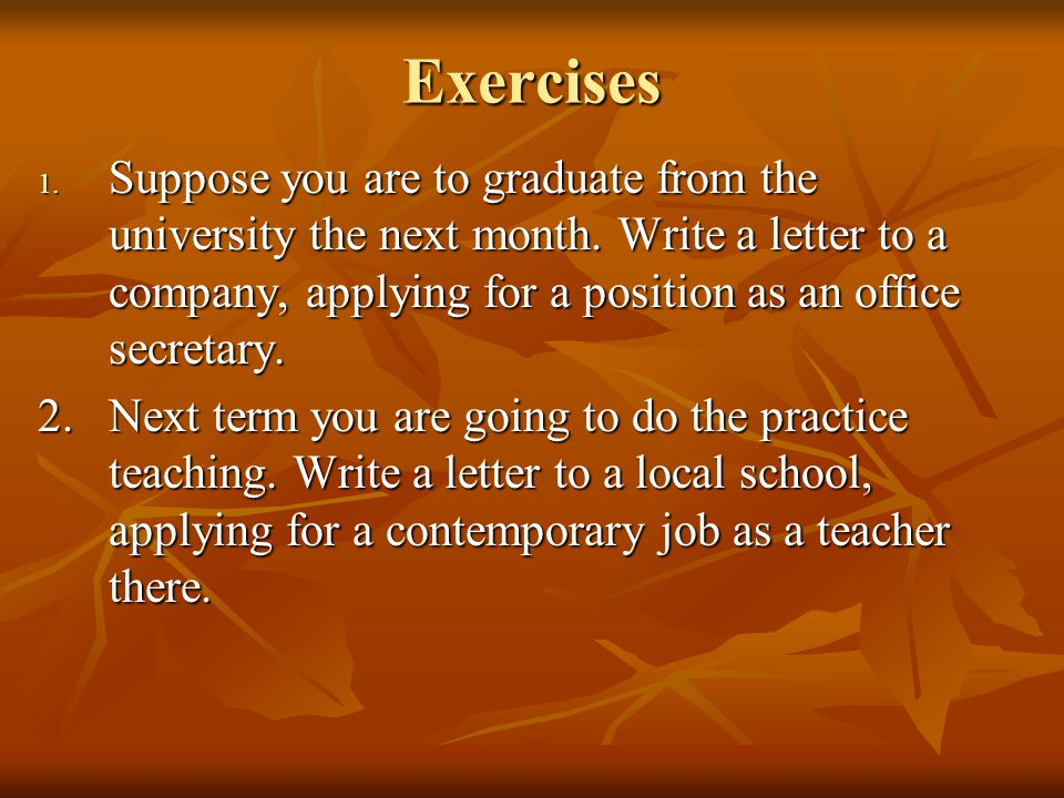 Exercises 1. Suppose you are to graduate from the university the next month.