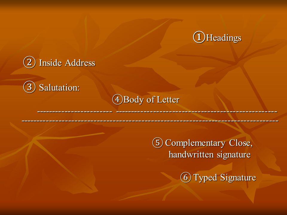 ① Headings ① Headings ② Inside Address ② Inside Address ③ Salutation: ③ Salutation: ④ Body of Letter ------------------------ ------------------------