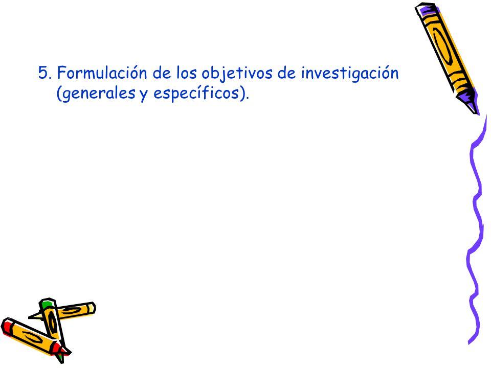 5. Formulación de los objetivos de investigación (generales y específicos).