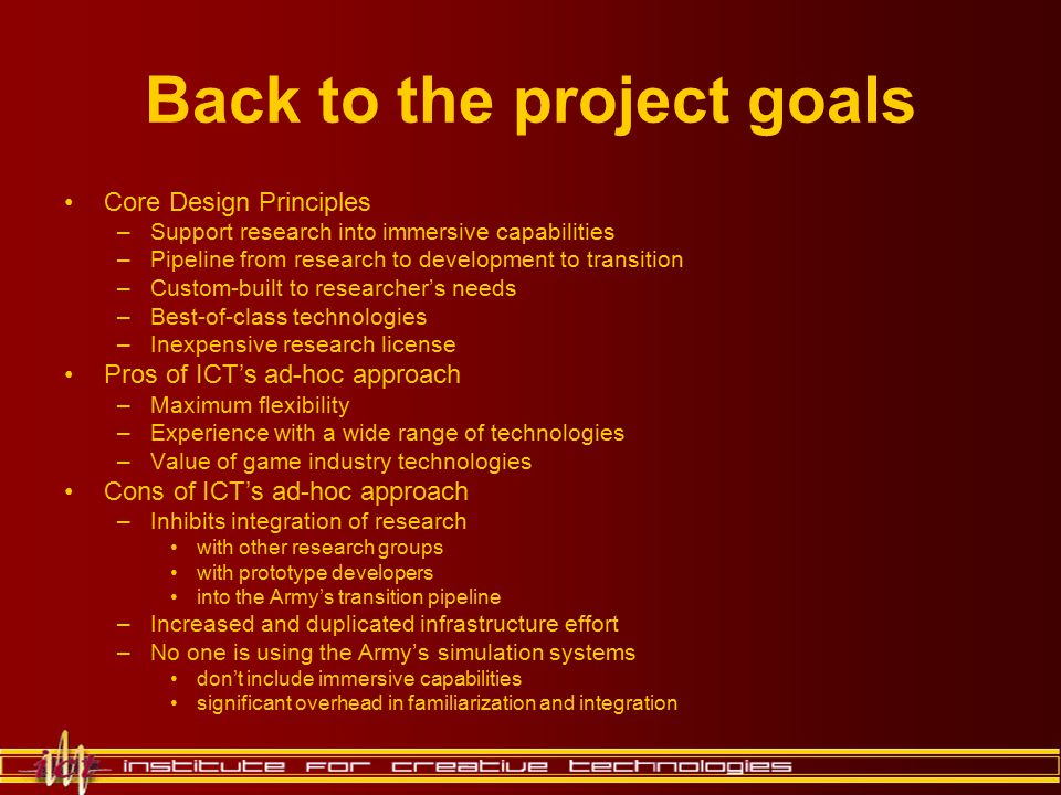 Back to the project goals Core Design Principles –Support research into immersive capabilities –Pipeline from research to development to transition –C