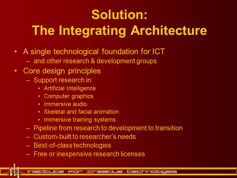 Solution: The Integrating Architecture A single technological foundation for ICT –and other research & development groups Core design principles –Supp