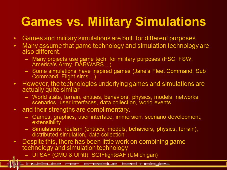 Games vs. Military Simulations Games and military simulations are built for different purposes Many assume that game technology and simulation technol