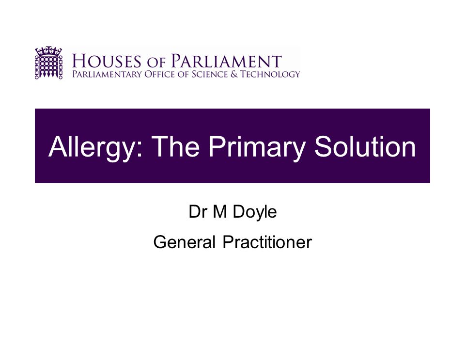 29 September 2010 Allergy: The Primary Solution Dr M Doyle General Practitioner