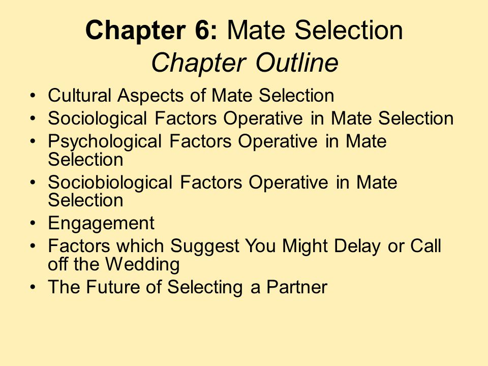 Chapter 6: Mate Selection Chapter Outline Cultural Aspects of Mate Selection Sociological Factors Operative in Mate Selection Psychological Factors Op