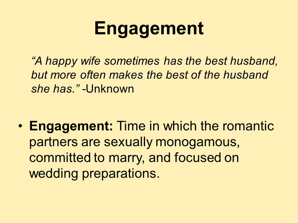 """Engagement """"A happy wife sometimes has the best husband, but more often makes the best of the husband she has."""" -Unknown Engagement: Time in which the"""