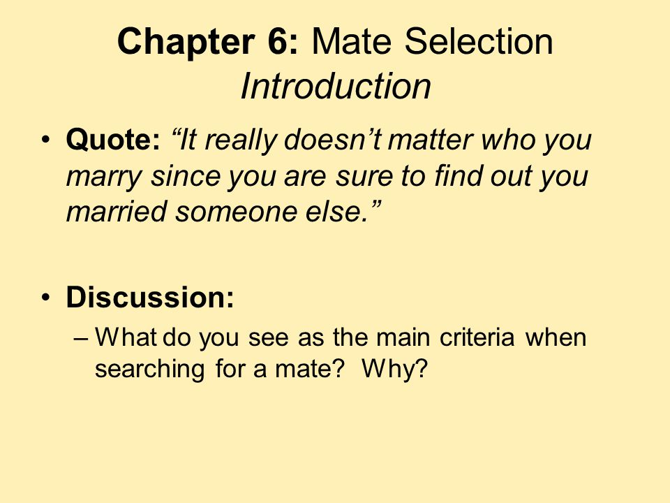"""Chapter 6: Mate Selection Introduction Quote: """"It really doesn't matter who you marry since you are sure to find out you married someone else."""" Discus"""