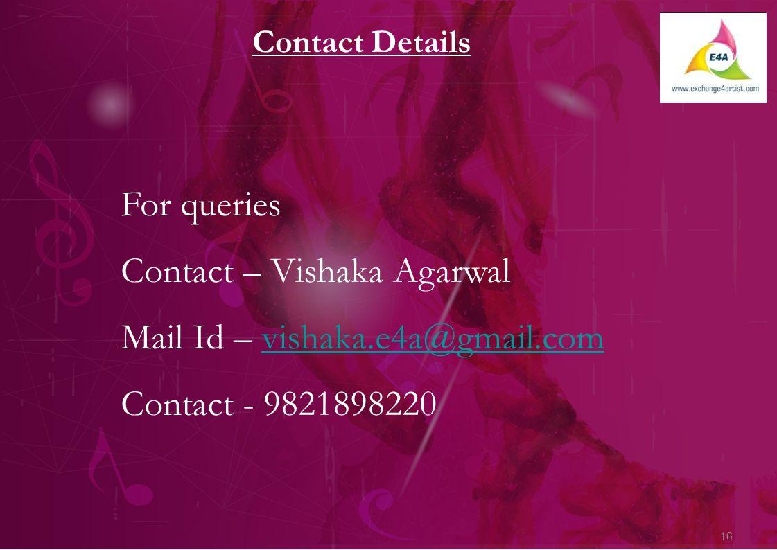 16 Contact Details For queries Contact – Vishaka Agarwal Mail Id – vishaka.e4a@gmail.comvishaka.e4a@gmail.com Contact - 9821898220