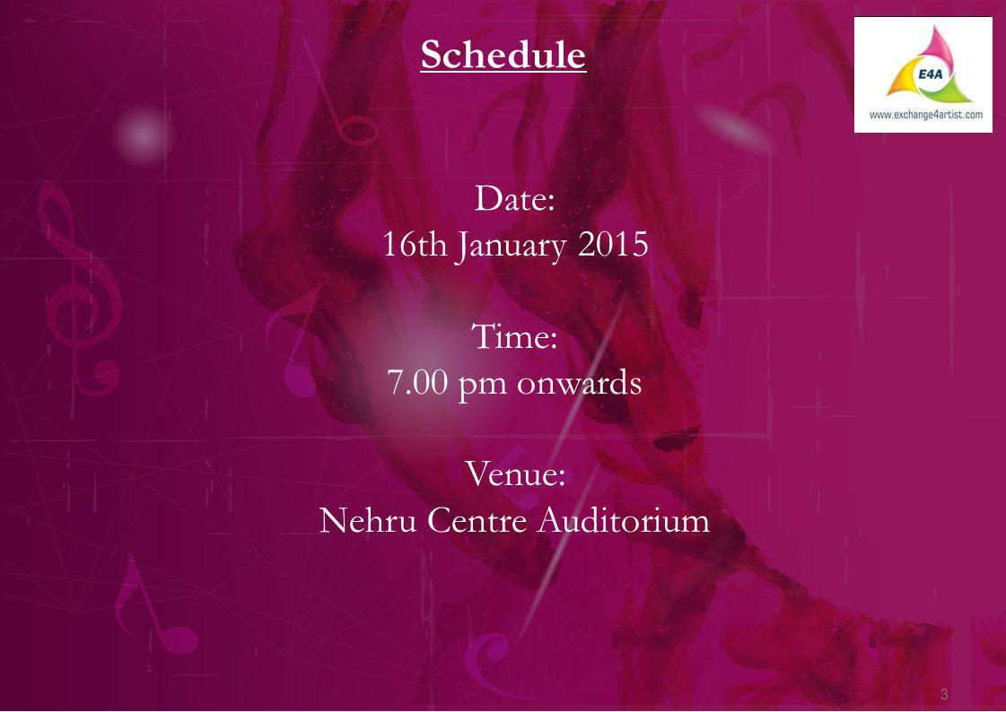 3 Schedule Date: 16th January 2015 Time: 7.00 pm onwards Venue: Nehru Centre Auditorium