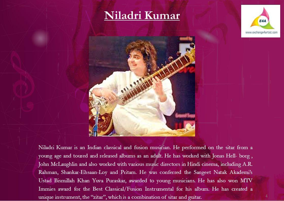4 Niladri Kumar Niladri Kumar is an Indian classical and fusion musician.