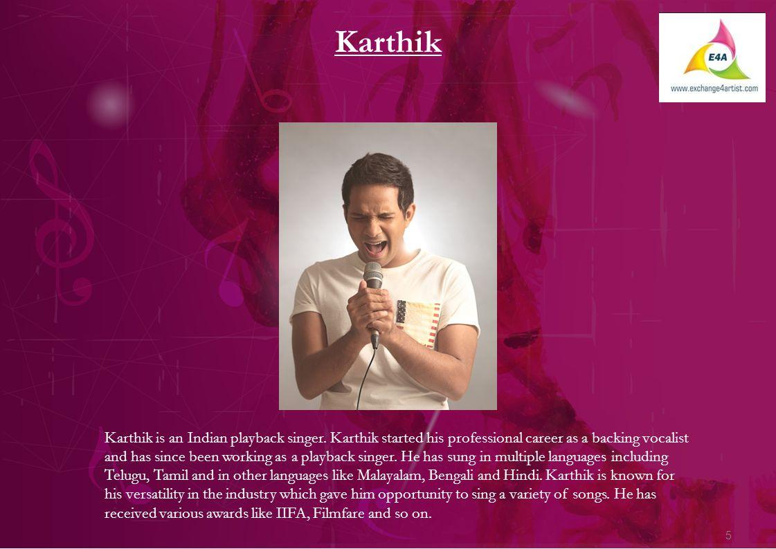 5 Karthik Karthik is an Indian playback singer.