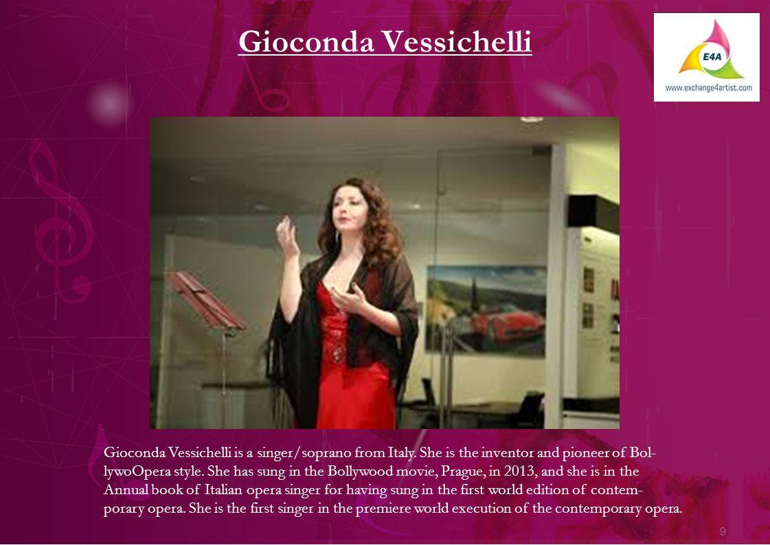 9 Gioconda Vessichelli Gioconda Vessichelli is a singer/soprano from Italy.