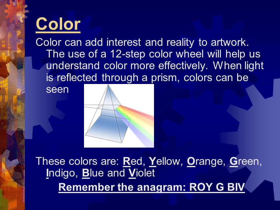 Color Color can add interest and reality to artwork. The use of a 12-step color wheel will help us understand color more effectively. When light is re
