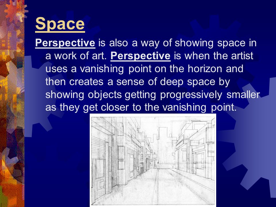Space Perspective is also a way of showing space in a work of art. Perspective is when the artist uses a vanishing point on the horizon and then creat