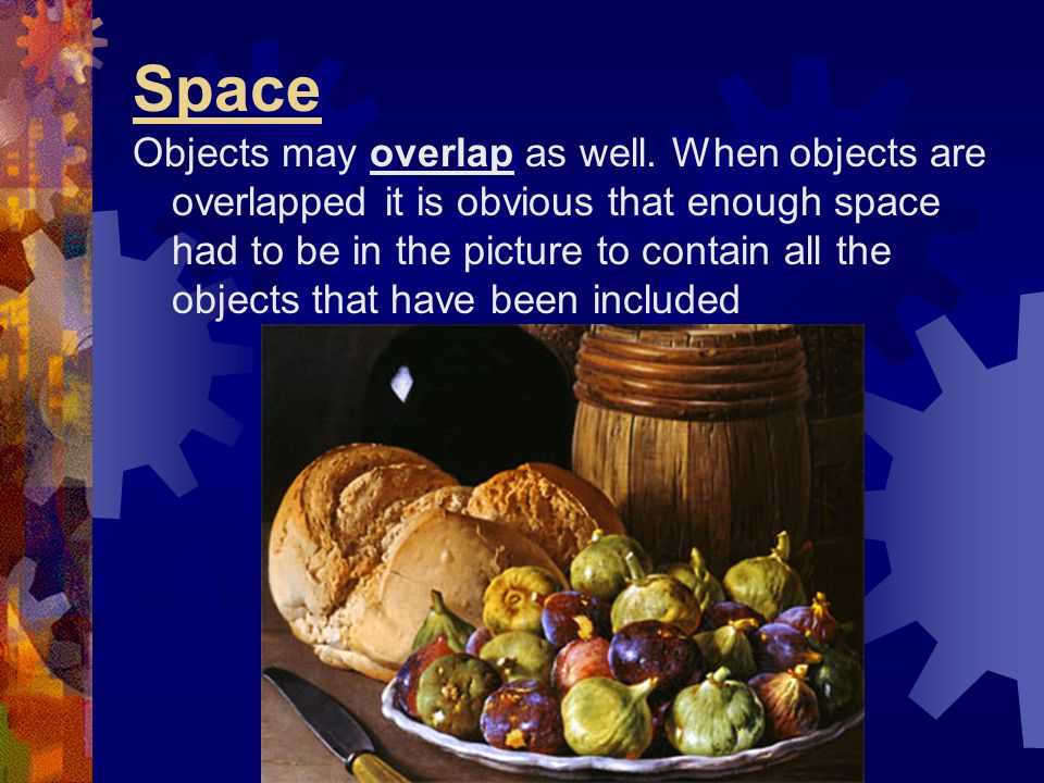 Space Objects may overlap as well. When objects are overlapped it is obvious that enough space had to be in the picture to contain all the objects tha