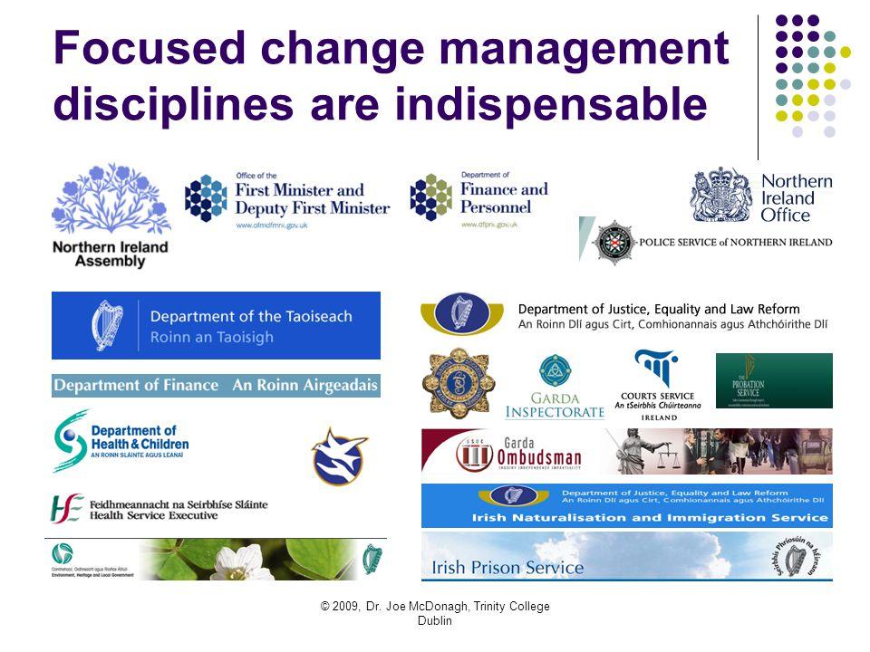 © 2009, Dr. Joe McDonagh, Trinity College Dublin Focused change management disciplines are indispensable