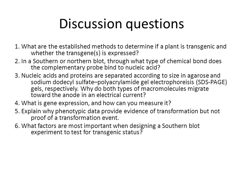 Discussion questions 1. What are the established methods to determine if a plant is transgenic and whether the transgene(s) is expressed? 2. In a Sout