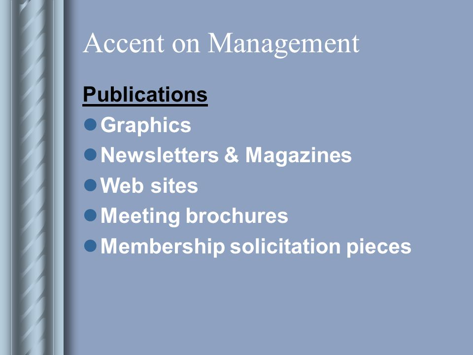Accent on Management Publications Graphics Newsletters & Magazines Web sites Meeting brochures Membership solicitation pieces