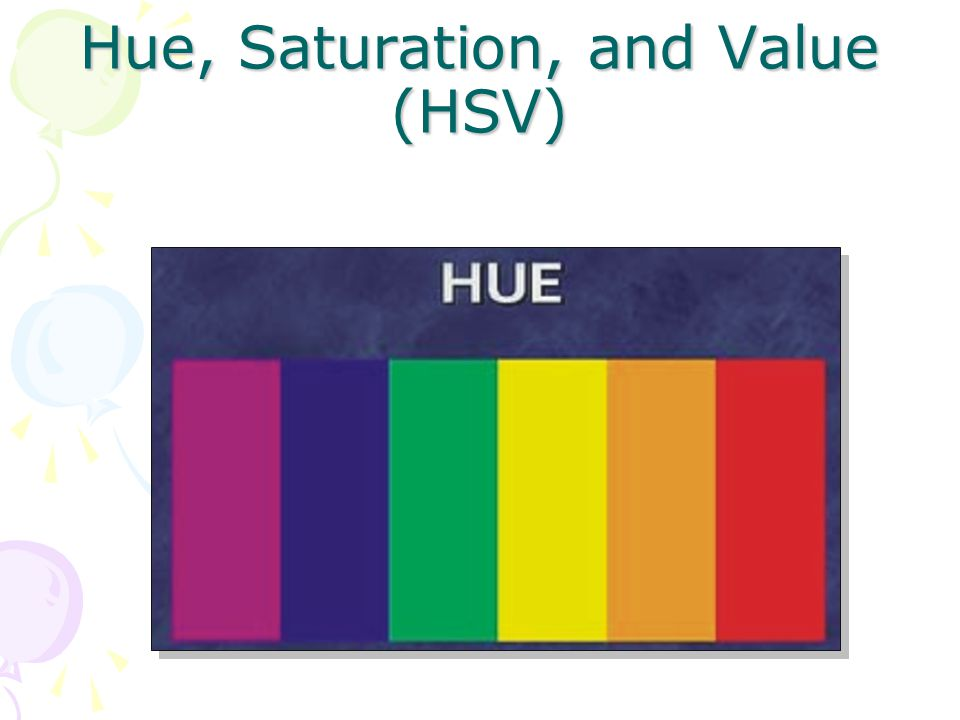 Hue, Saturation, and Value (HSV)
