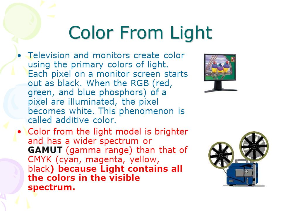 Color From Light Television and monitors create color using the primary colors of light. Each pixel on a monitor screen starts out as black. When the
