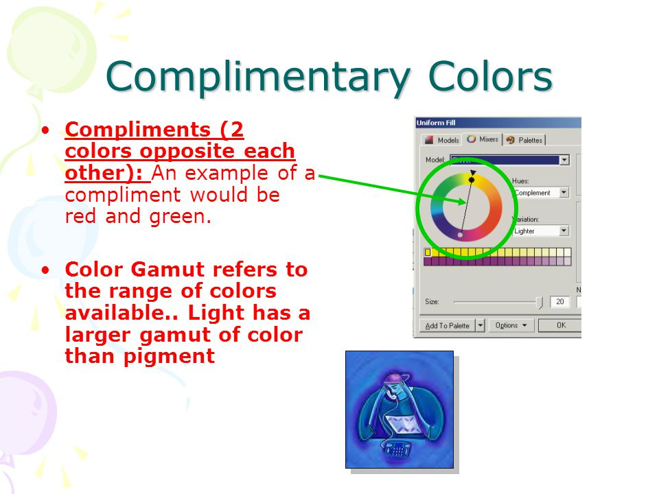 Complimentary Colors Compliments (2 colors opposite each other): An example of a compliment would be red and green.