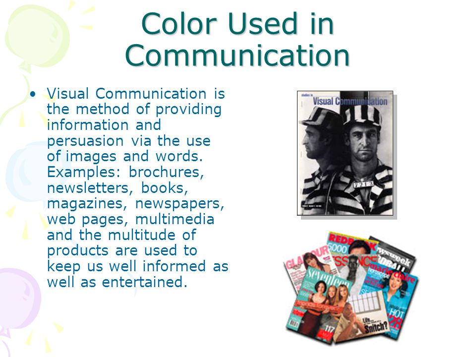 Color Used in Communication Visual Communication is the method of providing information and persuasion via the use of images and words.