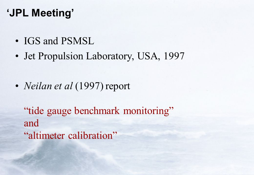 "'JPL Meeting' IGS and PSMSL Jet Propulsion Laboratory, USA, 1997 Neilan et al (1997) report ""tide gauge benchmark monitoring"" and ""altimeter calibrati"