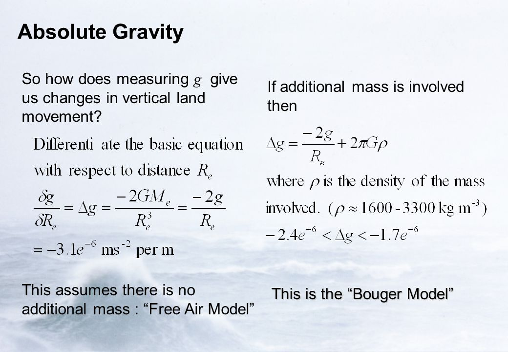 "Absolute Gravity So how does measuring g give us changes in vertical land movement? This assumes there is no additional mass : ""Free Air Model"" If add"