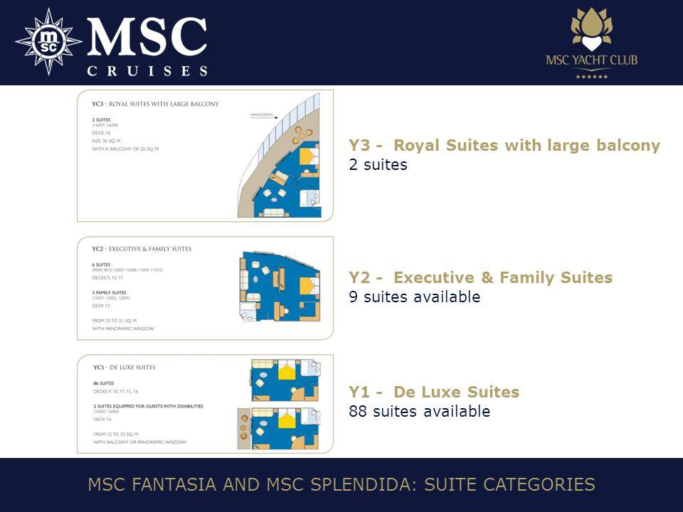Y2 - Executive & Family Suites 9 suites available MSC FANTASIA AND MSC SPLENDIDA: SUITE CATEGORIES Y1 - De Luxe Suites 88 suites available Y3 - Royal Suites with large balcony 2 suites